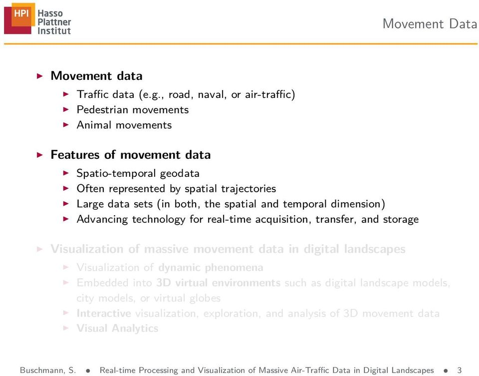 both, the spatial and temporal dimension) Advancing technology for real-time acquisition, transfer, and storage Visualization of massive movement data in digital landscapes