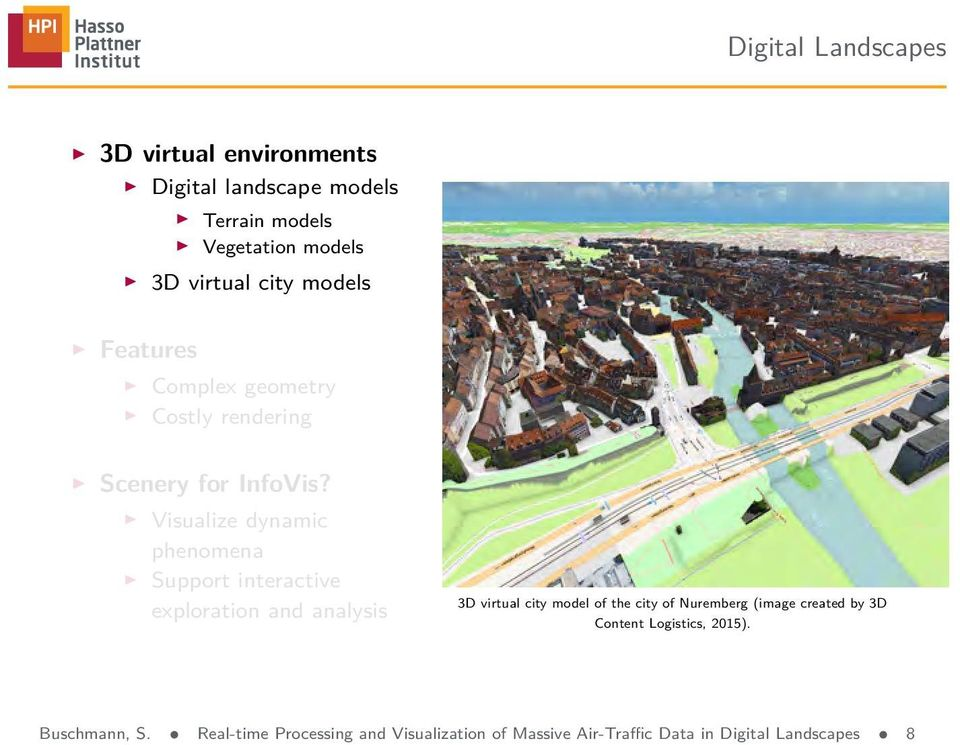 Visualize dynamic phenomena Support interactive exploration and analysis 3D virtual city model of the city of