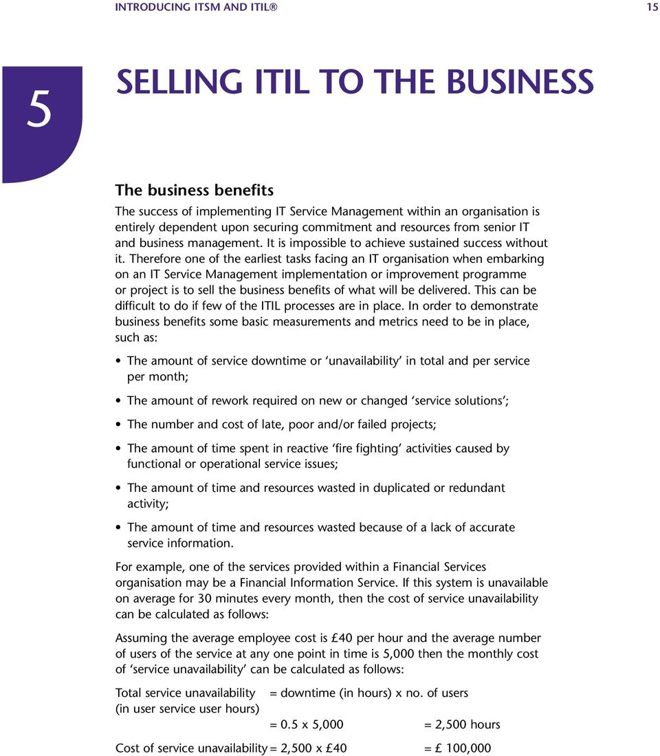 Therefore one of the earliest tasks facing an IT organisation when embarking on an IT Service Management implementation or improvement programme or project is to sell the business benefits of what