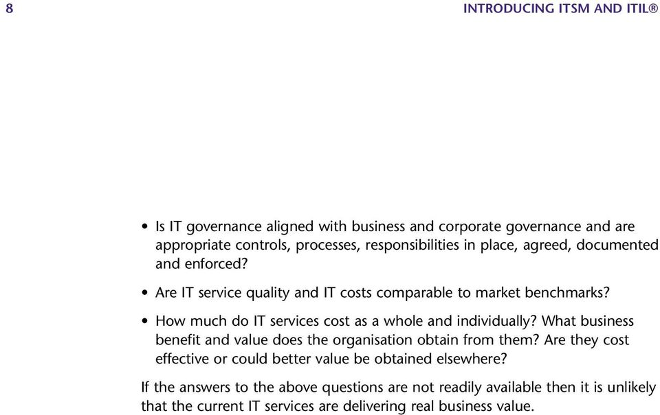 How much do IT services cost as a whole and individually? What business benefit and value does the organisation obtain from them?