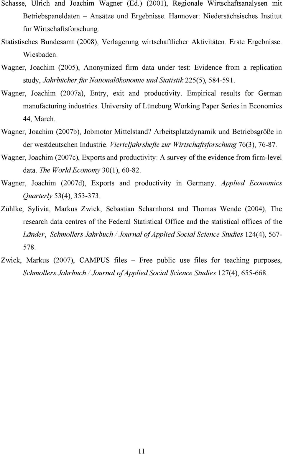 Wagner, Joachim (2005), Anonymized firm data under test: Evidence from a replication study, Jahrbücher für Nationalökonomie und Statistik 225(5), 584-591.