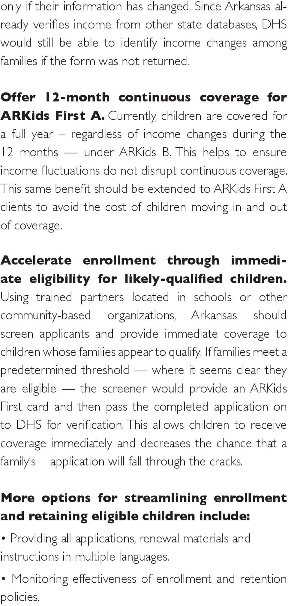 Offer 12-month continuous coverage for ARKids First A. Currently, children are covered for a full year regardless of income changes during the 12 months under ARKids B.