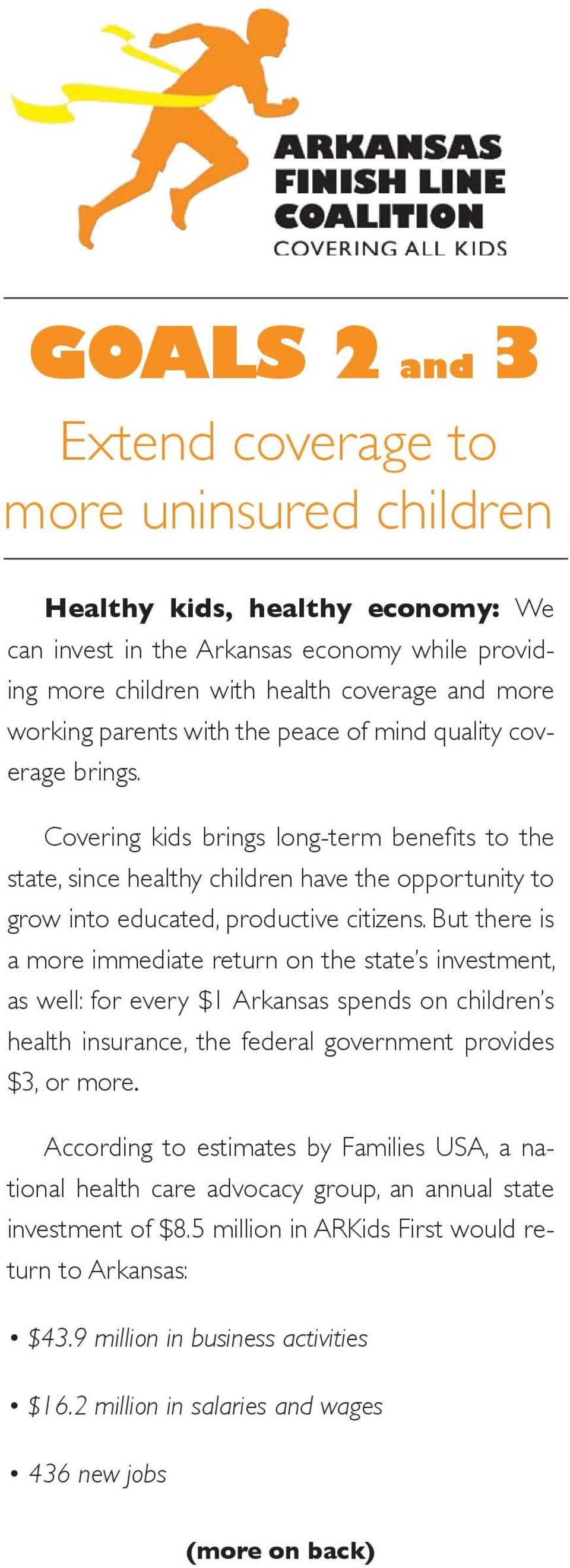 But there is a more immediate return on the state s investment, as well: for every $1 Arkansas spends on children s health insurance, the federal government provides $3, or more.