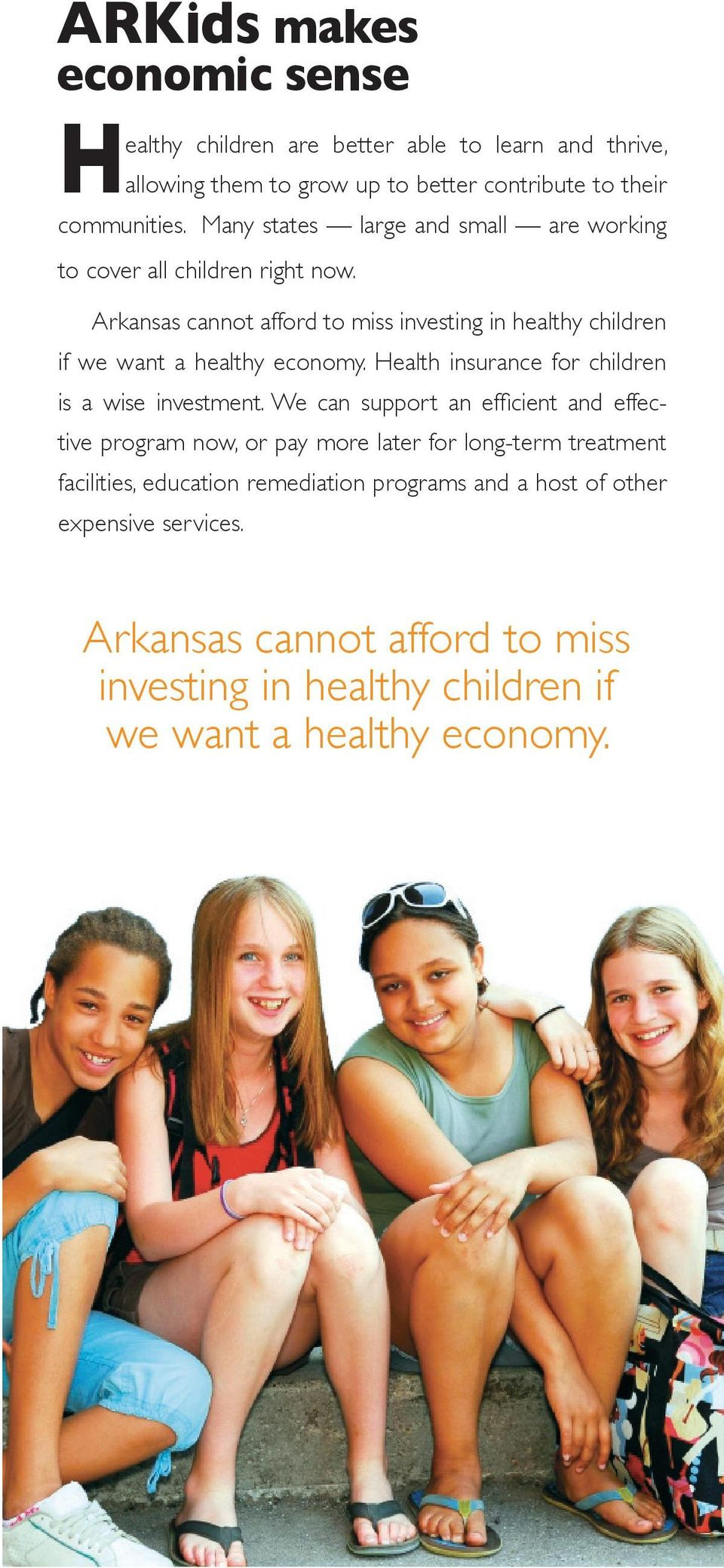 Arkansas cannot afford to miss investing in healthy children if we want a healthy economy. Health insurance for children is a wise investment.