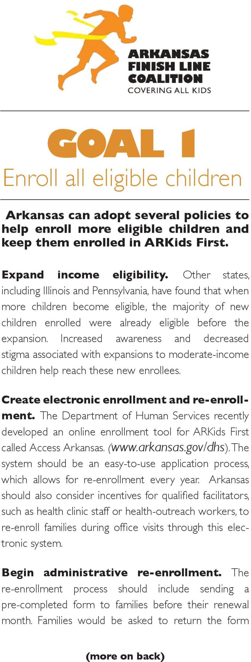Increased awareness and decreased stigma associated with expansions to moderate-income children help reach these new enrollees. Create electronic enrollment and re-enrollment.