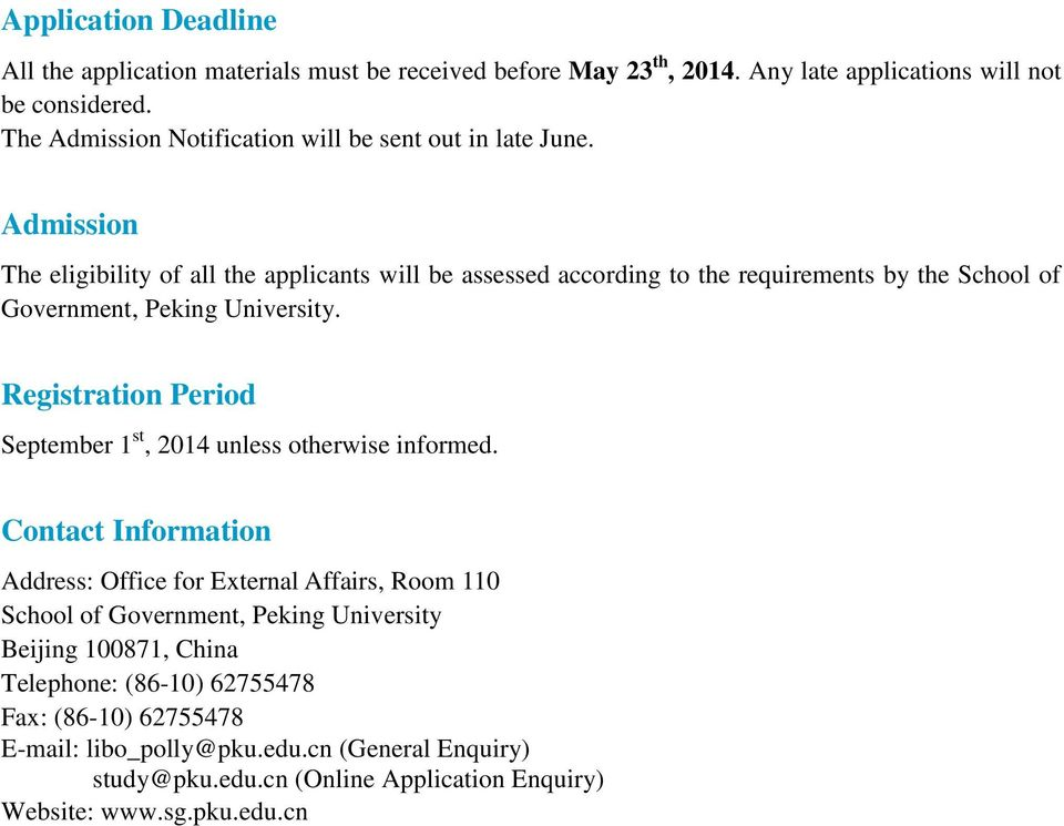 Admission The eligibility of all the applicants will be assessed according to the requirements by the School of Government, Peking University.