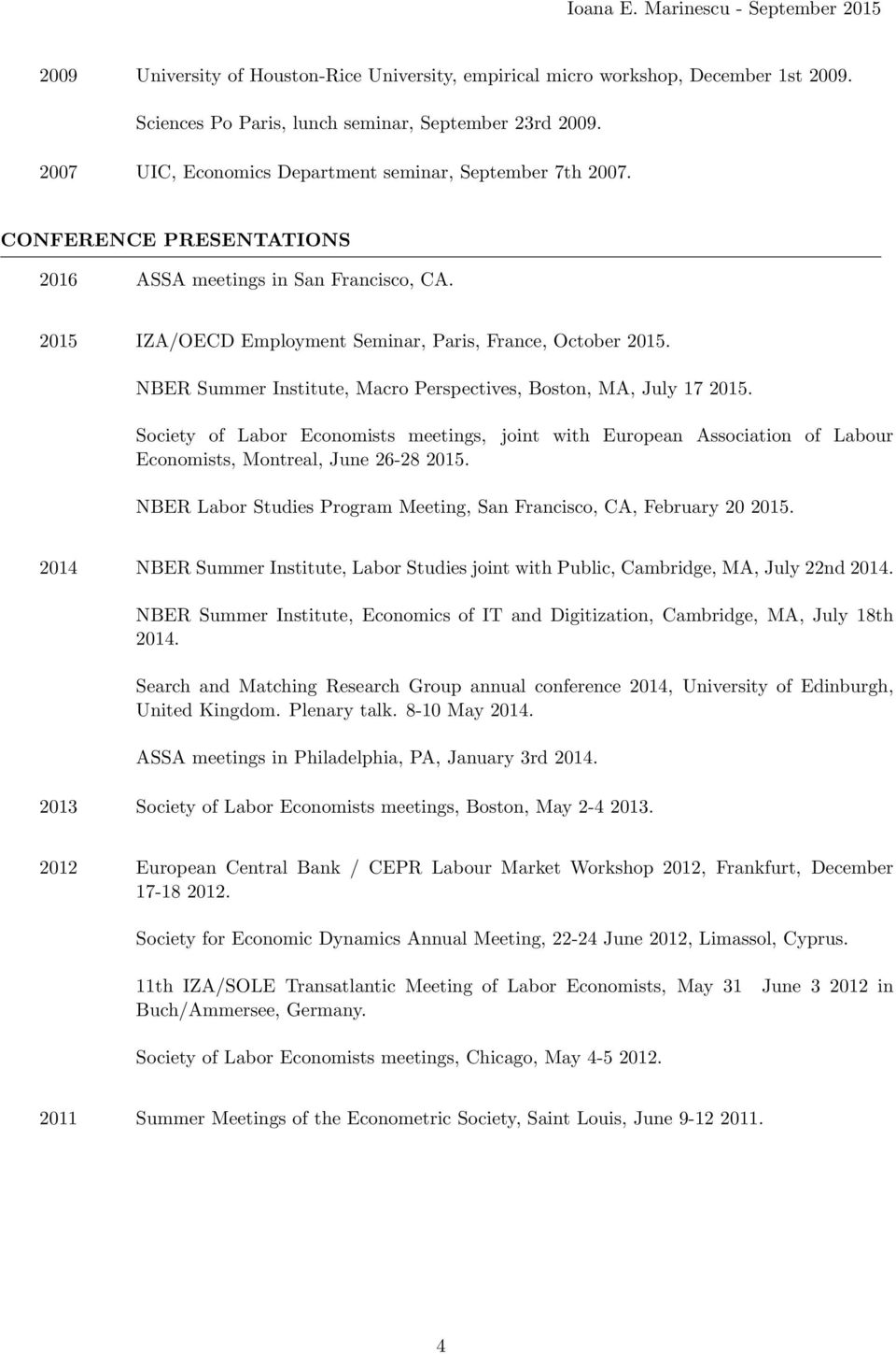 NBER Summer Institute, Macro Perspectives, Boston, MA, July 17 2015. Society of Labor Economists meetings, Economists, Montreal, June 26-28 2015.