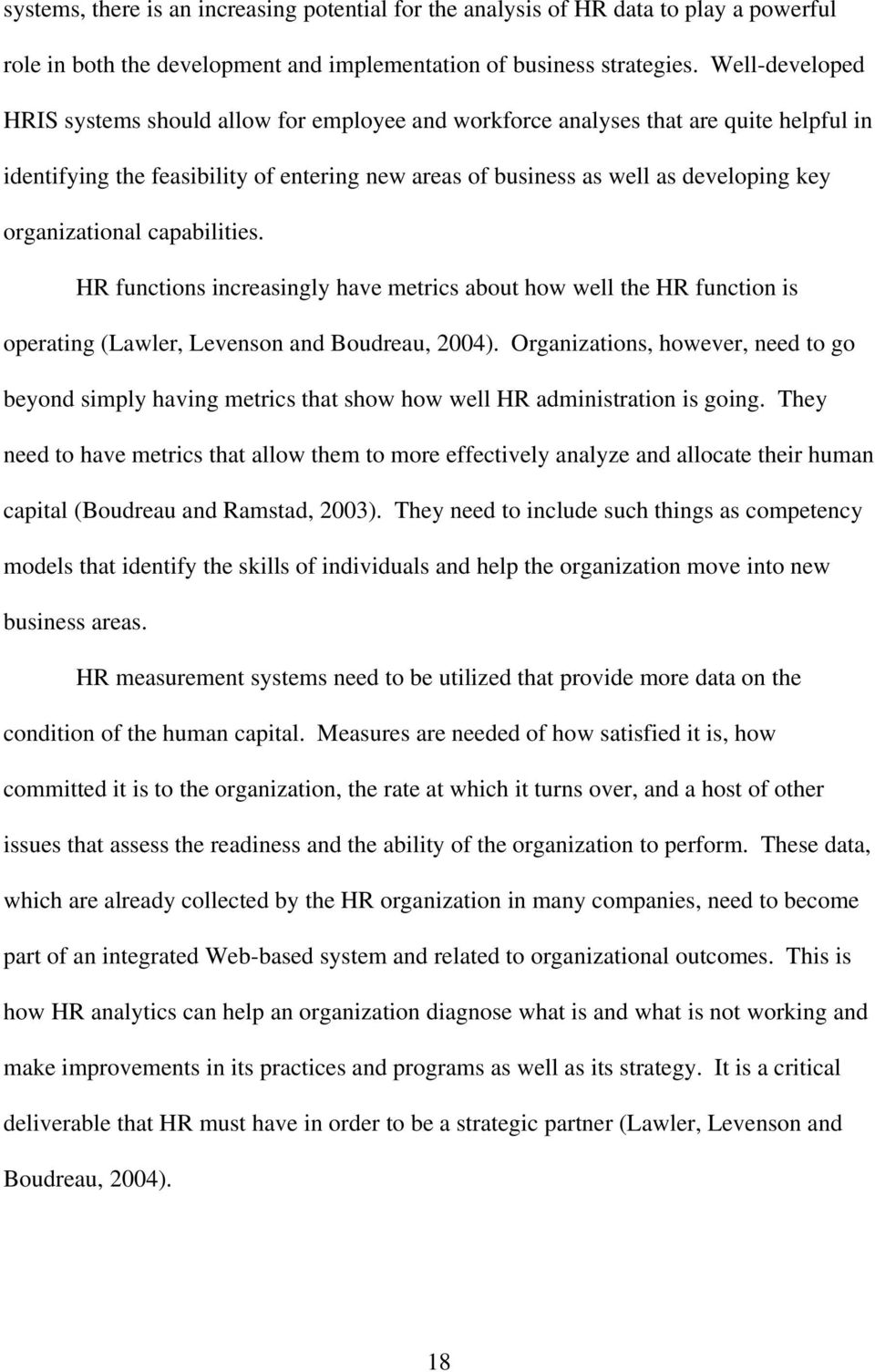 organizational capabilities. HR functions increasingly have metrics about how well the HR function is operating (Lawler, Levenson and Boudreau, 2004).