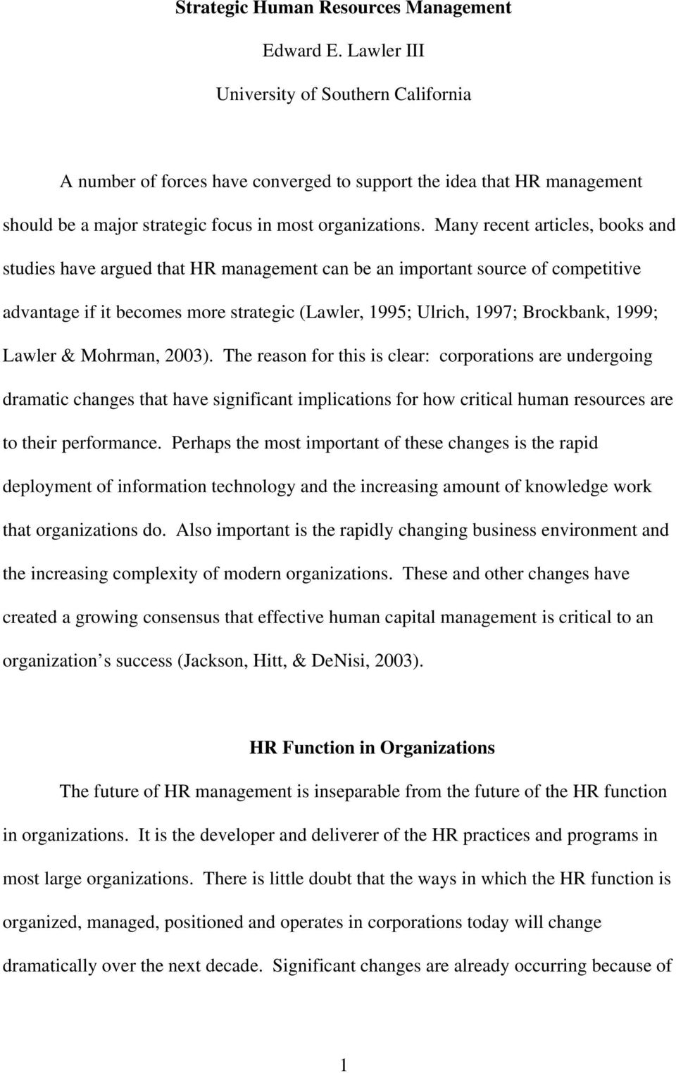 Many recent articles, books and studies have argued that HR management can be an important source of competitive advantage if it becomes more strategic (Lawler, 1995; Ulrich, 1997; Brockbank, 1999;