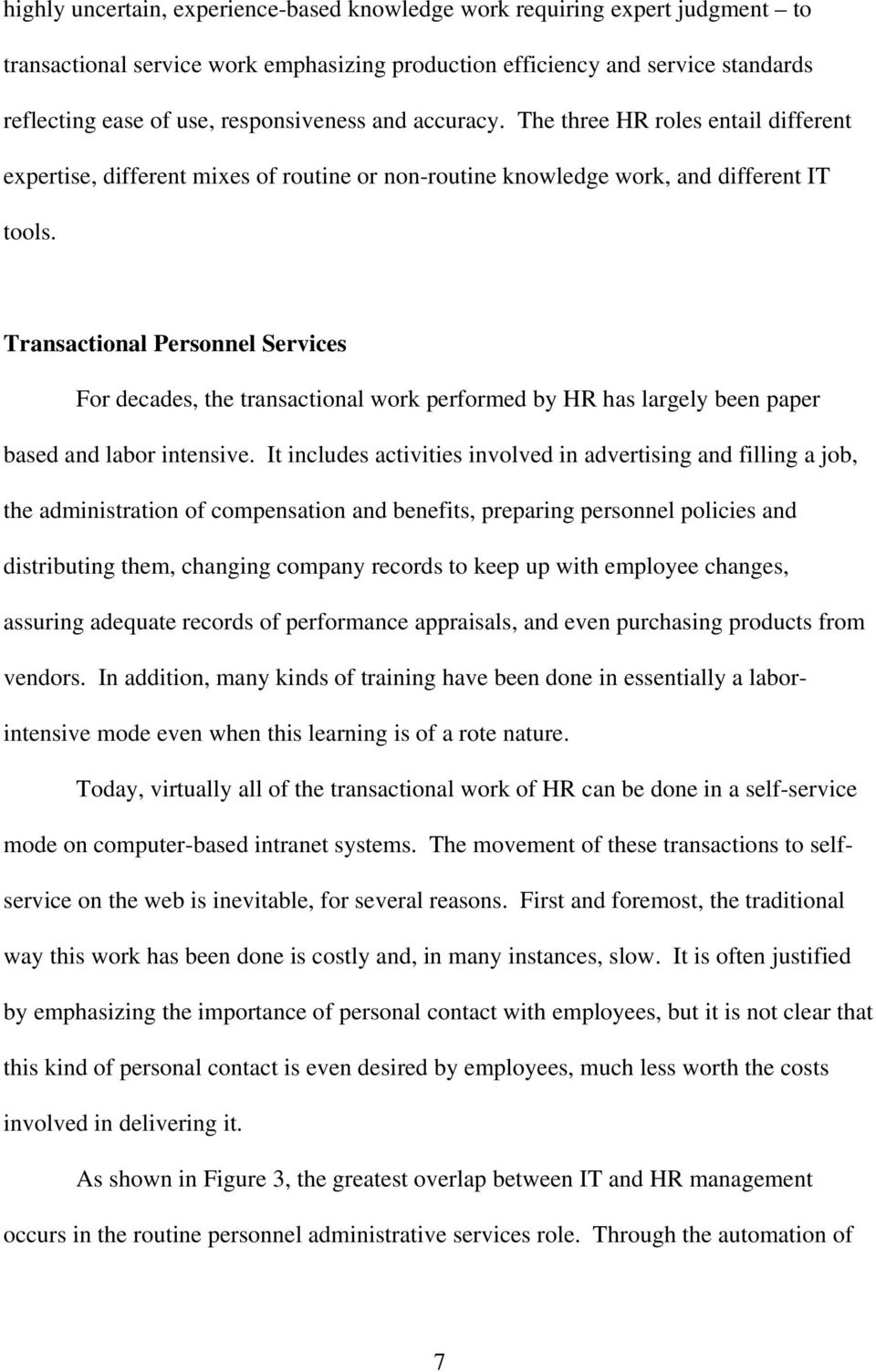 Transactional Personnel Services For decades, the transactional work performed by HR has largely been paper based and labor intensive.