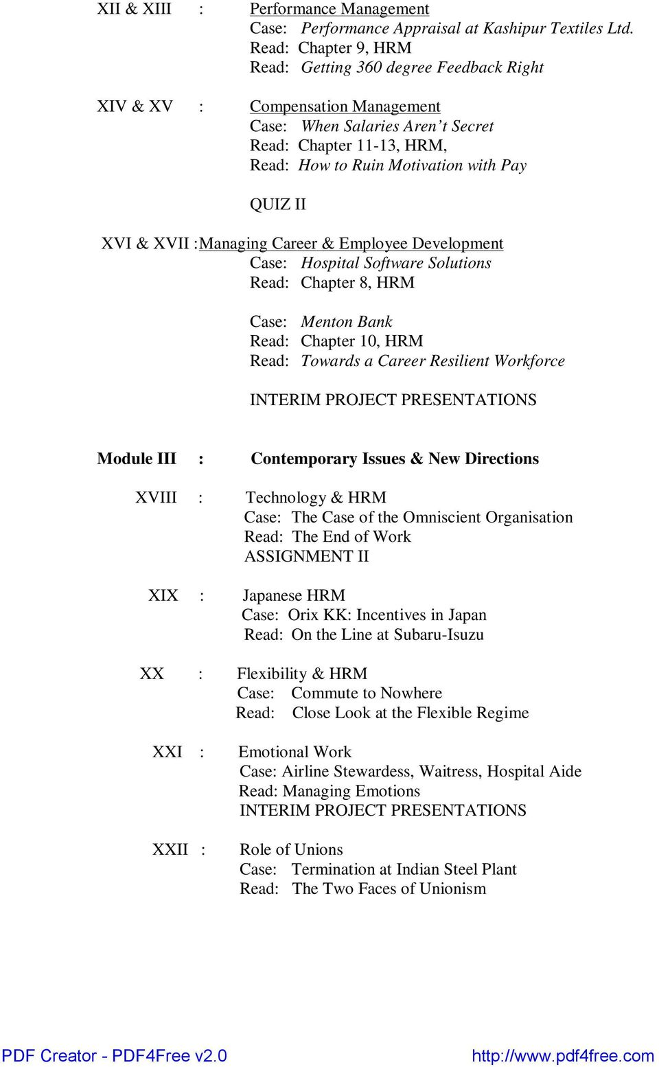 II XVI & XVII :Managing Career & Employee Development Case: Hospital Software Solutions Read: Chapter 8, HRM Case: Menton Bank Read: Chapter 10, HRM Read: Towards a Career Resilient Workforce INTERIM