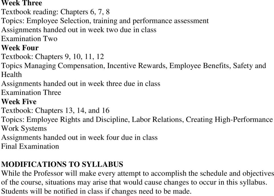 Chapters 13, 14, and 16 Topics: Employee Rights and Discipline, Labor Relations, Creating High-Performance Work Systems Assignments handed out in week four due in class Final Examination