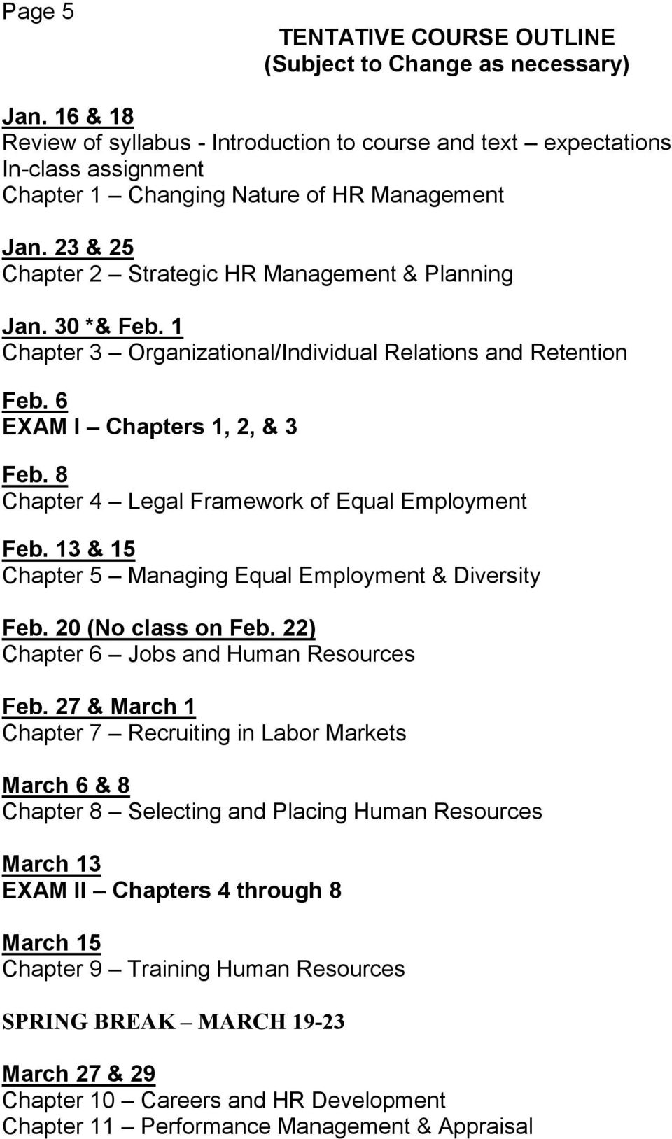 30 *& Feb. 1 Chapter 3 Organizational/Individual Relations and Retention Feb. 6 EXAM I Chapters 1, 2, & 3 Feb. 8 Chapter 4 Legal Framework of Equal Employment Feb.