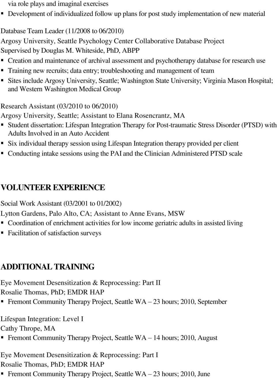 Whiteside, PhD, ABPP Creation and maintenance of archival assessment and psychotherapy database for research use Training new recruits; data entry; troubleshooting and management of team Sites