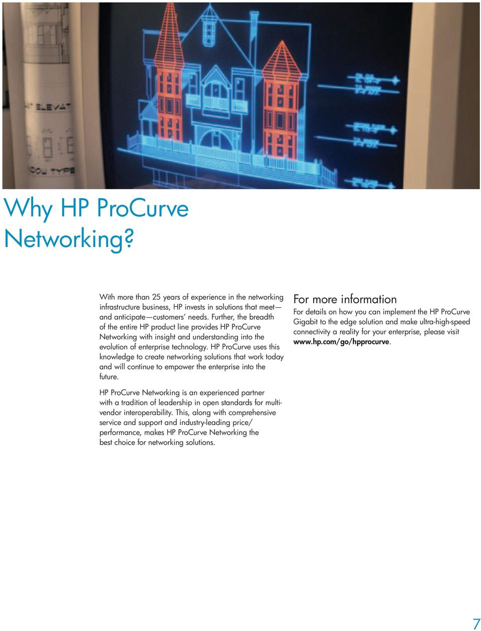 HP ProCurve uses this knowledge to create networking solutions that work today and will continue to empower the enterprise into the future.