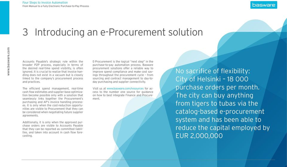 The efficient spend management, real-time cash flow estimates and supplier base optimization become possible only with a solution that seamlessly links together the Procurement s purchasing and AP s