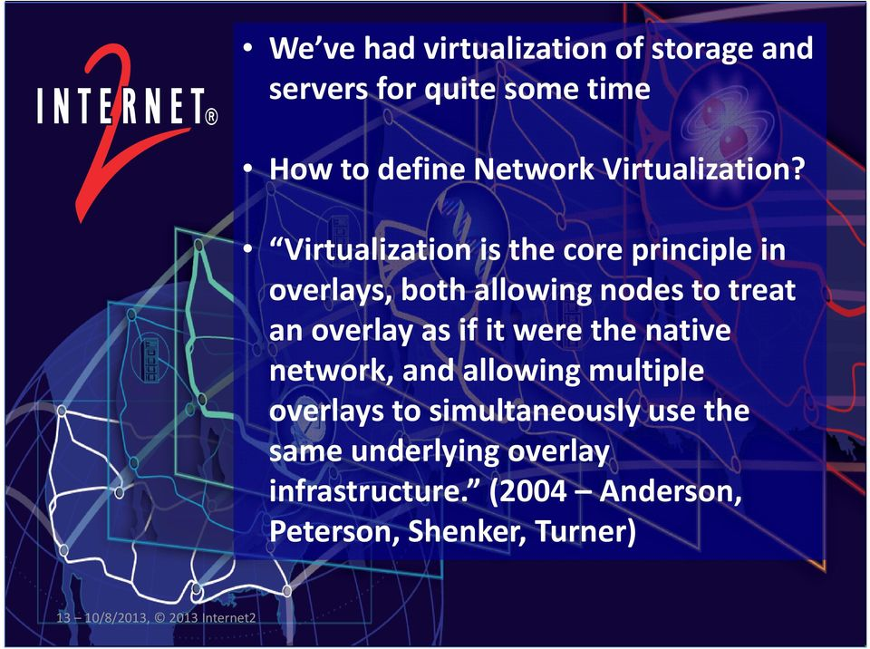 Virtualization is the core principle in overlays, both allowing nodes to treat an overlay as if it