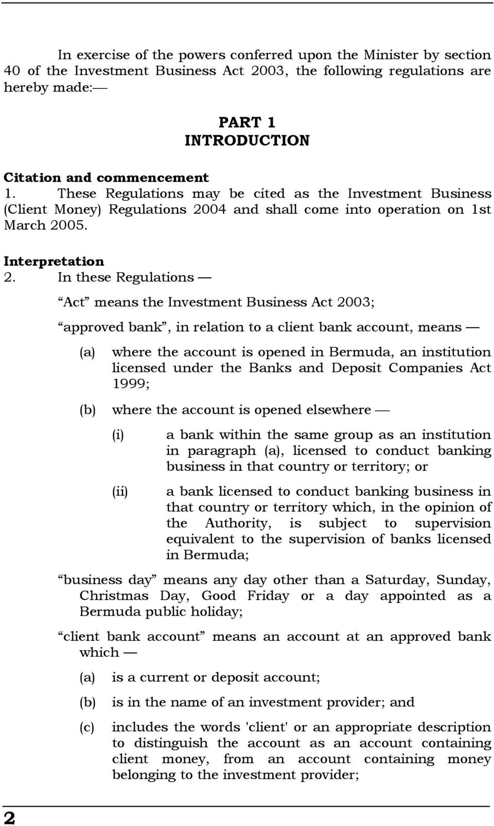 In these Regulations Act means the Investment Business Act 2003; approved bank, in relation to a client bank account, means (a) (b) where the account is opened in Bermuda, an institution licensed