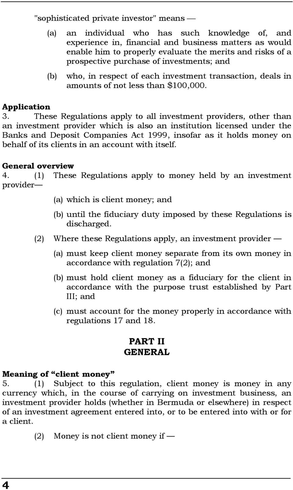 These Regulations apply to all investment providers, other than an investment provider which is also an institution licensed under the Banks and Deposit Companies Act 1999, insofar as it holds money