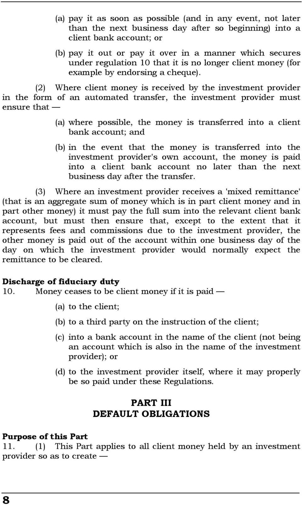(2) Where client money is received by the investment provider in the form of an automated transfer, the investment provider must ensure that (a) where possible, the money is transferred into a client