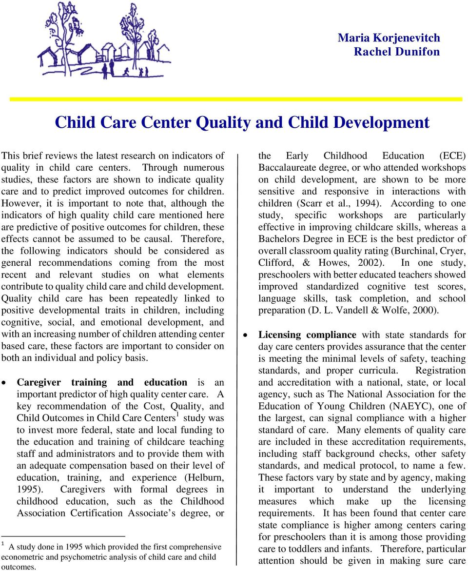 However, it is important to note that, although the indicators of high quality child care mentioned here are predictive of positive outcomes for children, these effects cannot be assumed to be causal.