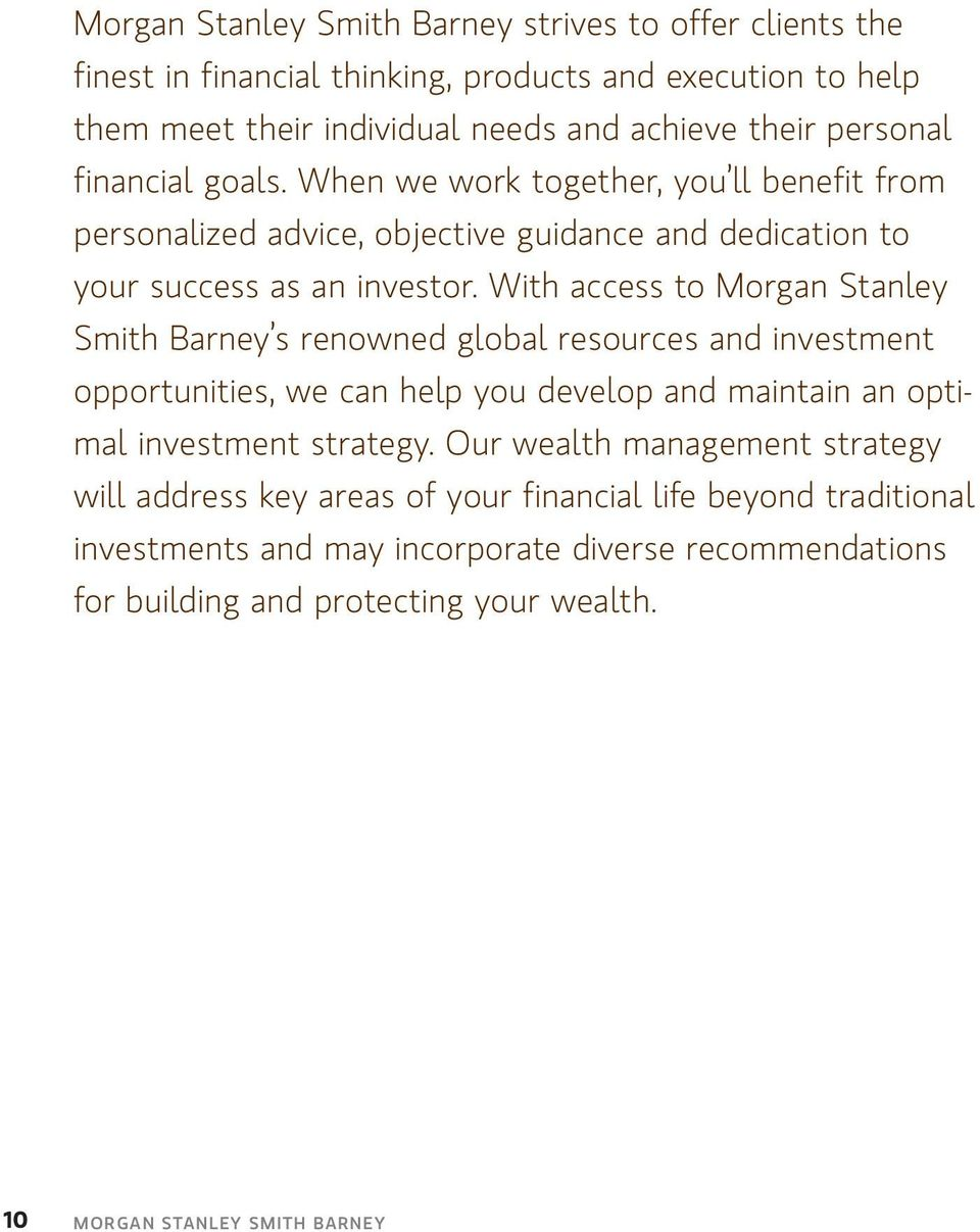 With access to Morgan Stanley Smith Barney s renowned global resources and investment opportunities, we can help you develop and maintain an optimal investment strategy.