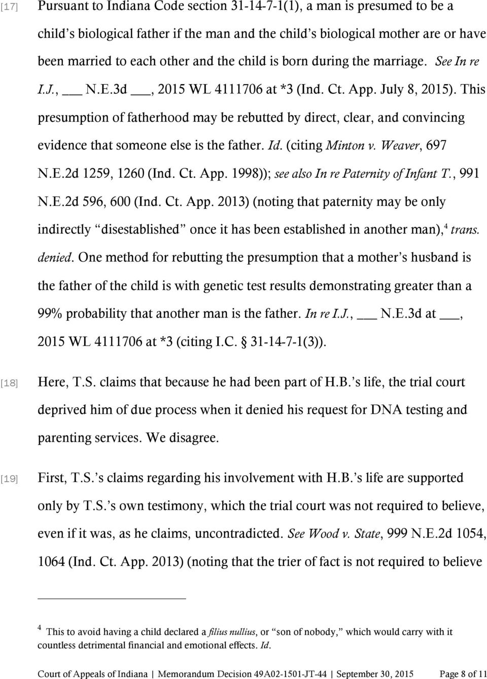 This presumption of fatherhood may be rebutted by direct, clear, and convincing evidence that someone else is the father. Id. (citing Minton v. Weaver, 697 N.E.2d 1259, 1260 (Ind. Ct. App.