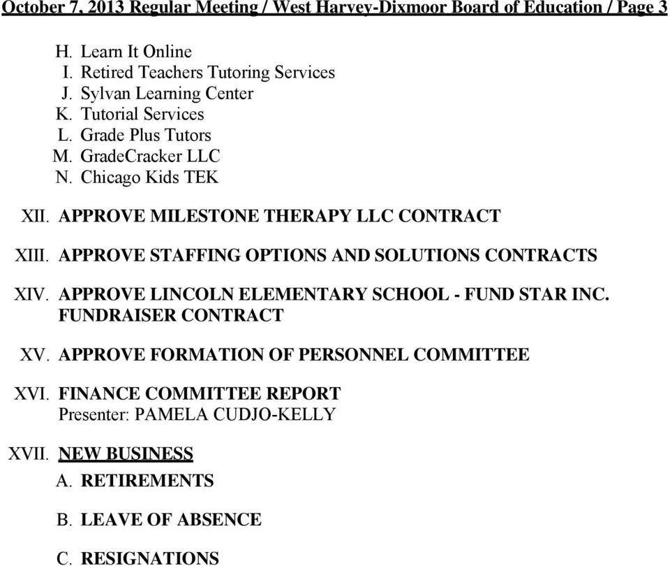 APPROVE MILESTONE THERAPY LLC CONTRACT XIII. APPROVE STAFFING OPTIONS AND SOLUTIONS CONTRACTS XIV. APPROVE LINCOLN ELEMENTARY SCHOOL - FUND STAR INC.