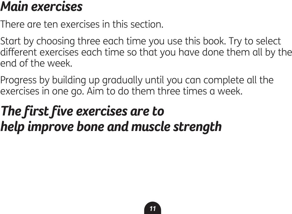 Try to select different exercises each time so that you have done them all by the end of the week.
