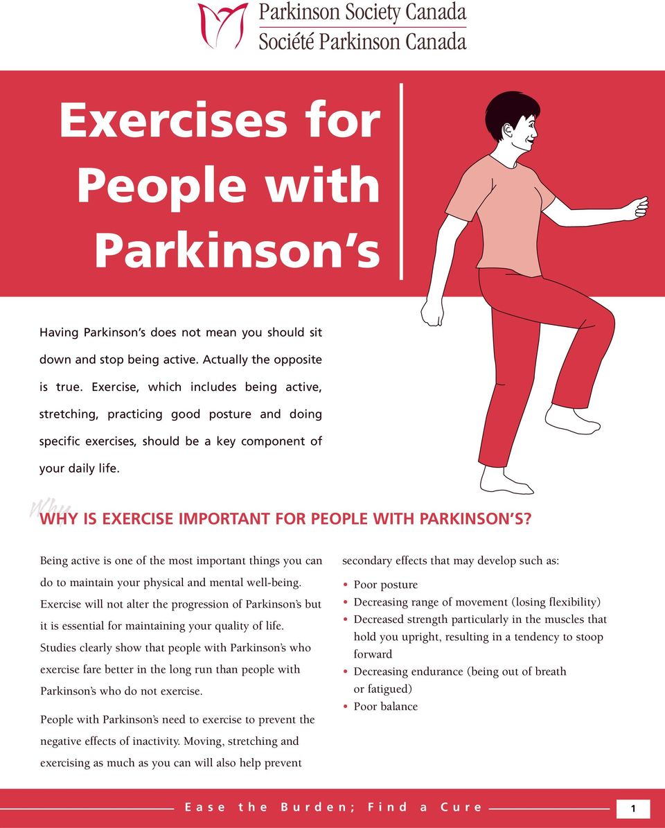 Why WHY IS EXERCISE IMPORTANT FOR PEOPLE WITH PARKINSON S? Being active is one of the most important things you can do to maintain your physical and mental well-being.
