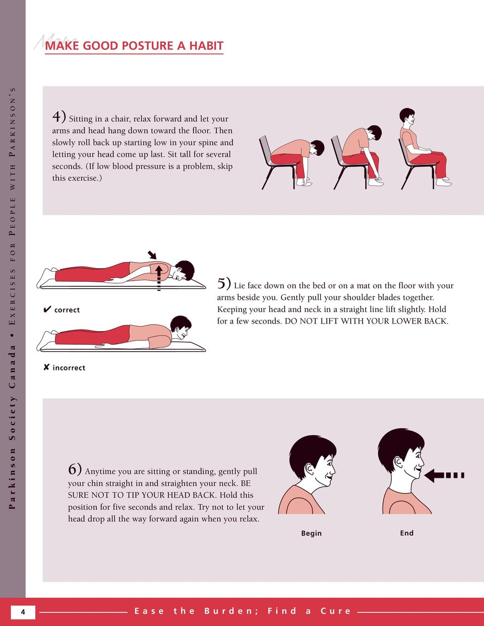 ) correct incorrect 6) Anytime you are sitting or standing, gently pull your chin straight in and straighten your neck. BE SURE NOT TO TIP YOUR HEAD BACK.