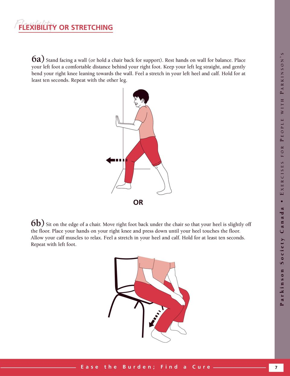 Feel a stretch in your left heel and calf. Hold for at least ten seconds. Repeat with the other leg. OR 6b) Sit on the edge of a chair.