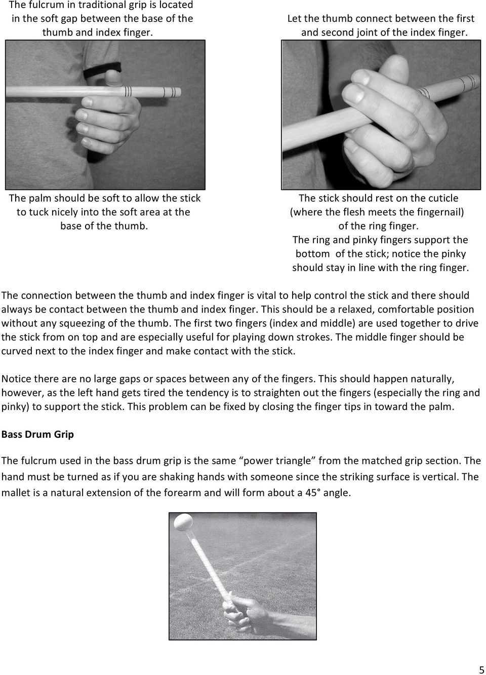 The ring and pinky fingers support the bottom of the stick; notice the pinky should stay in line with the ring finger.