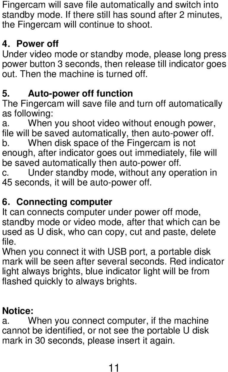 Auto-power off function The Fingercam will save file and turn off automatically as following: a. When you shoot video without enough power, file will be