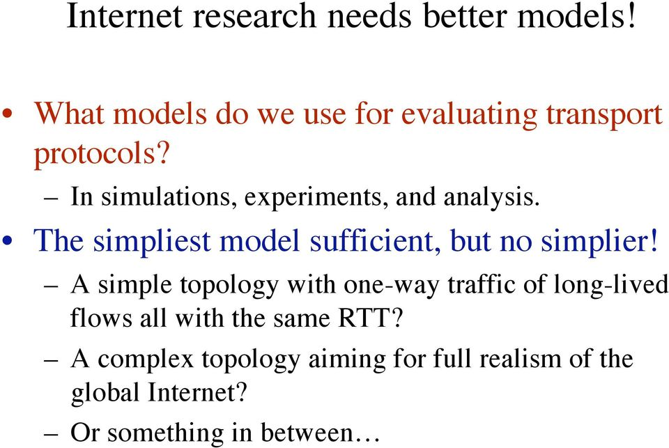 In simulations, experiments, and analysis. The simpliest model sufficient, but no simplier!