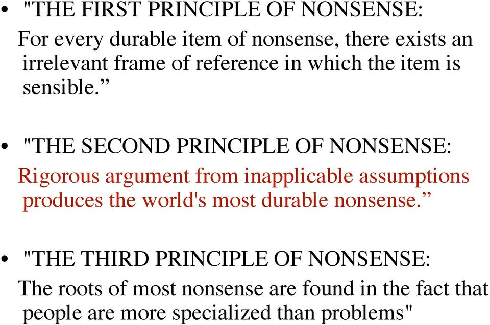 """THE SECOND PRINCIPLE OF NONSENSE: Rigorous argument from inapplicable assumptions produces the"