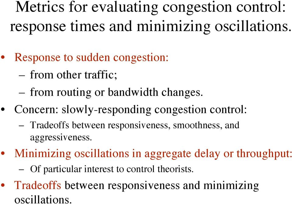 Concern: slowly-responding congestion control: Tradeoffs between responsiveness, smoothness, and aggressiveness.