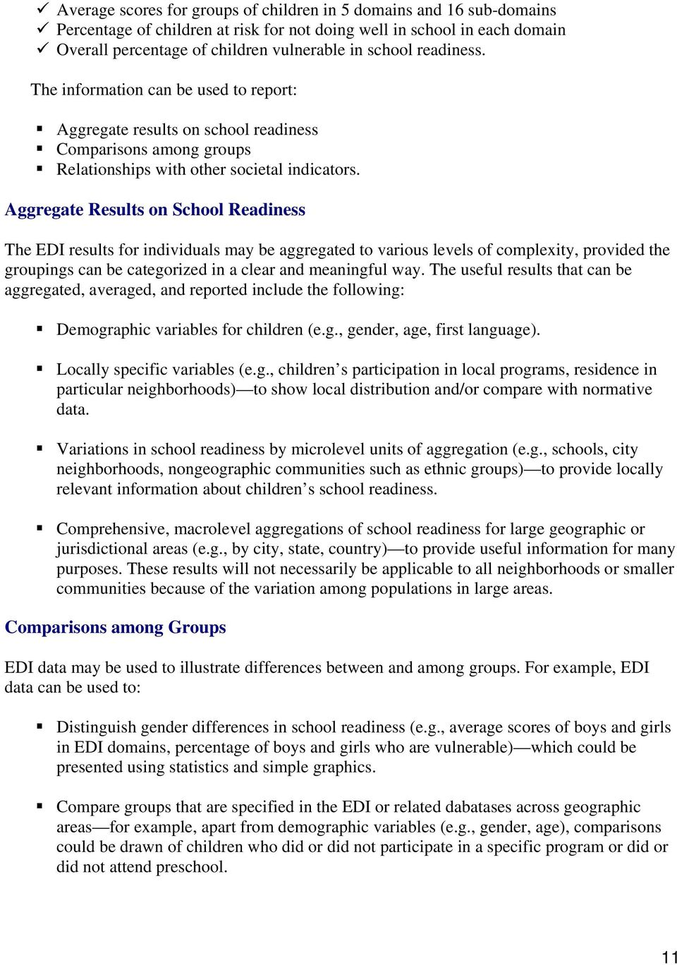 Aggregate Results on School Readiness The EDI results for individuals may be aggregated to various levels of complexity, provided the groupings can be categorized in a clear and meaningful way.