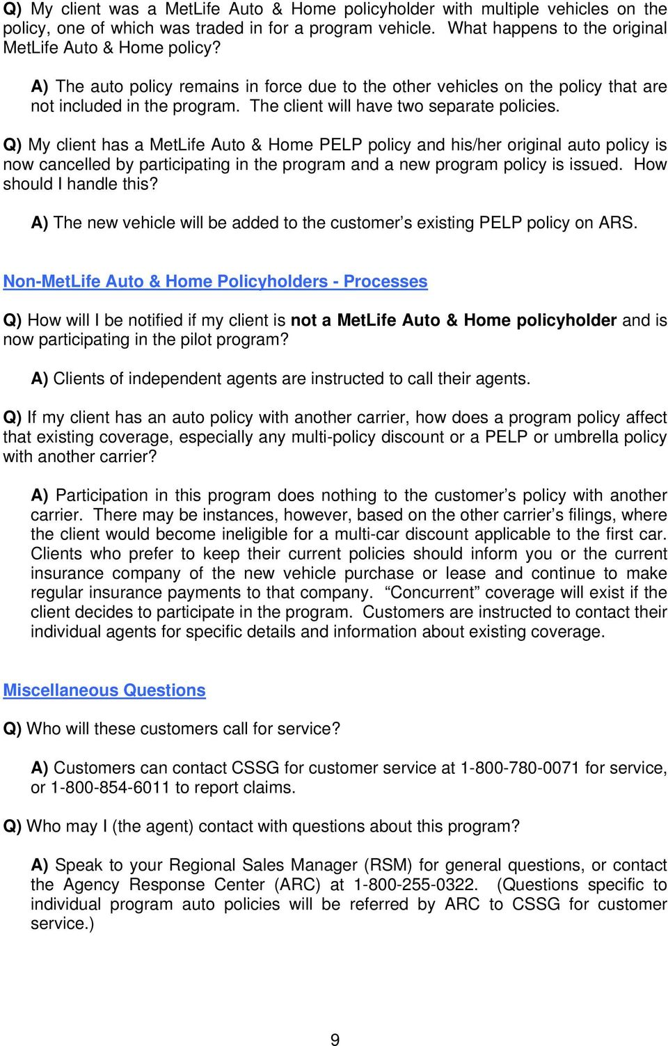 Q) My client has a MetLife Auto & Home PELP policy and his/her original auto policy is now cancelled by participating in the program and a new program policy is issued. How should I handle this?