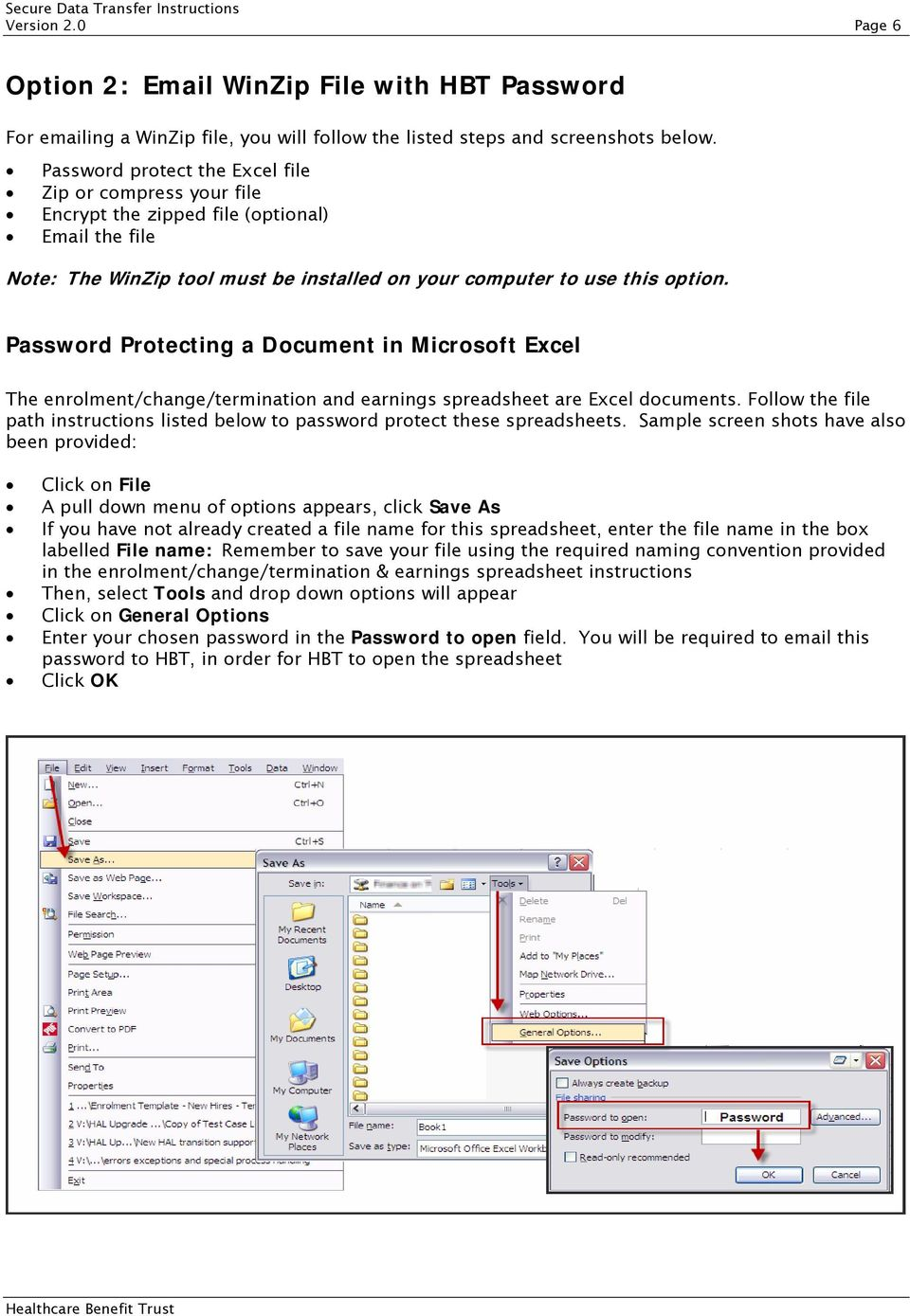 Password Protecting a Document in Microsoft Excel The enrolment/change/termination and earnings spreadsheet are Excel documents.
