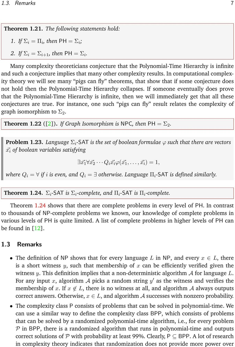 In computational complexity theory we will see many pigs can fly theorems, that show that if some conjecture does not hold then the Polynomial-Time Hierarchy collapses.