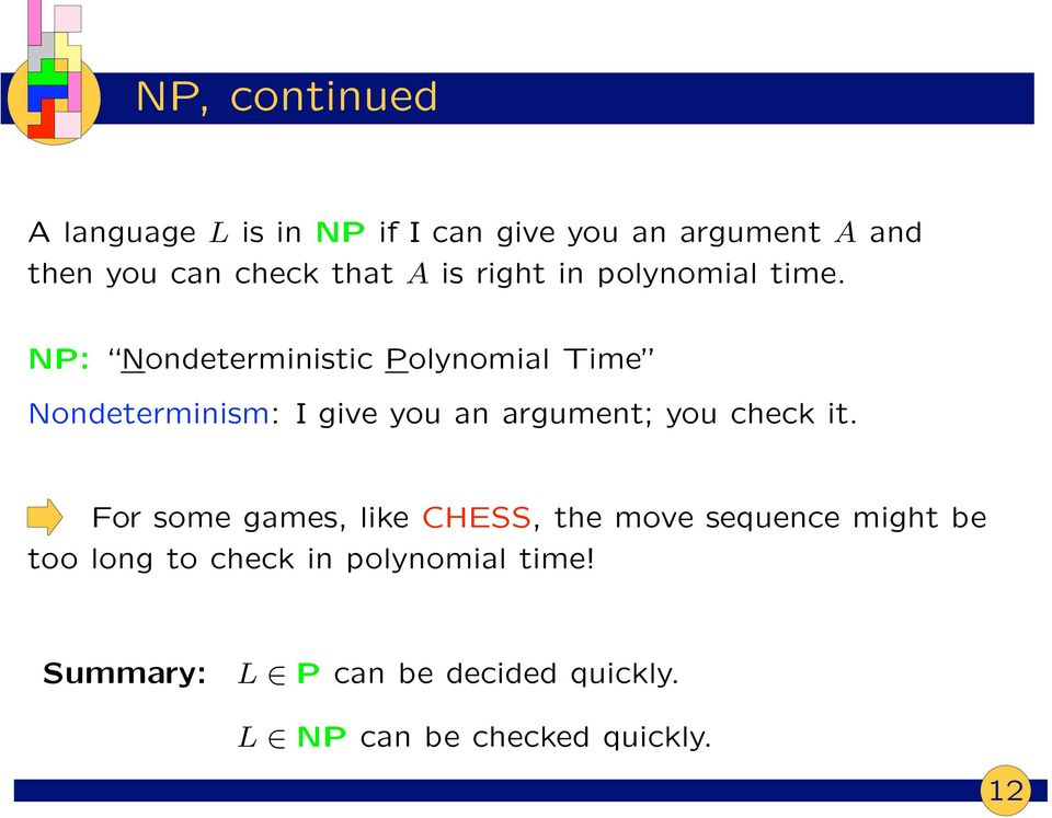 NP: Nondeterministic Polynomial Time Nondeterminism: I give you an argument; you check it.