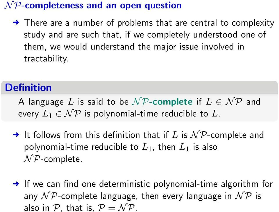 Definition A language L is said to be N P-complete if L N P and every L 1 N P is polynomial-time reducible to L.