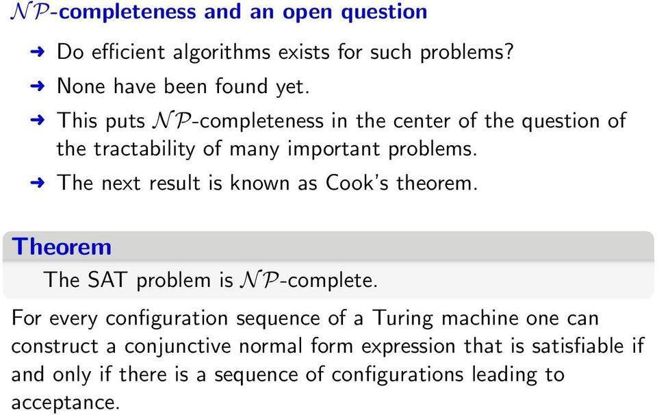 The next result is known as Cook s theorem. Theorem The SAT problem is N P-complete.