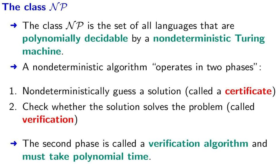 Nondeterministically guess a solution (called a certificate) 2.