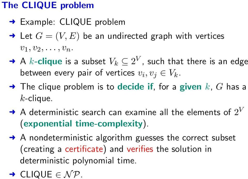 The clique problem is to decide if, for a given k, G has a k-clique.