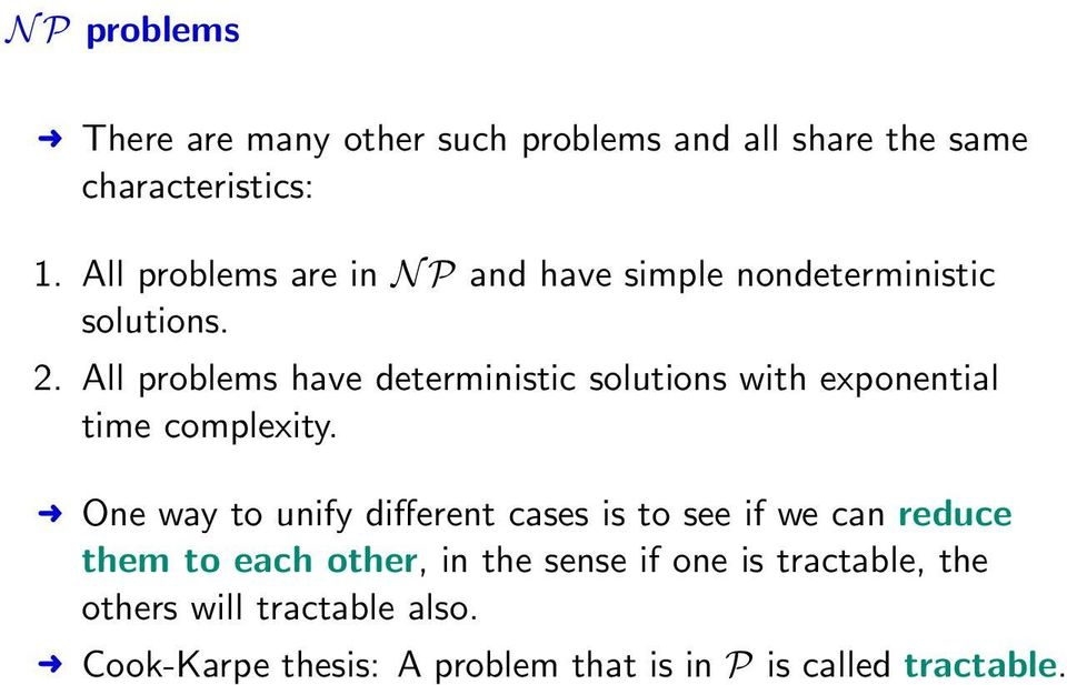 All problems have deterministic solutions with exponential time complexity.