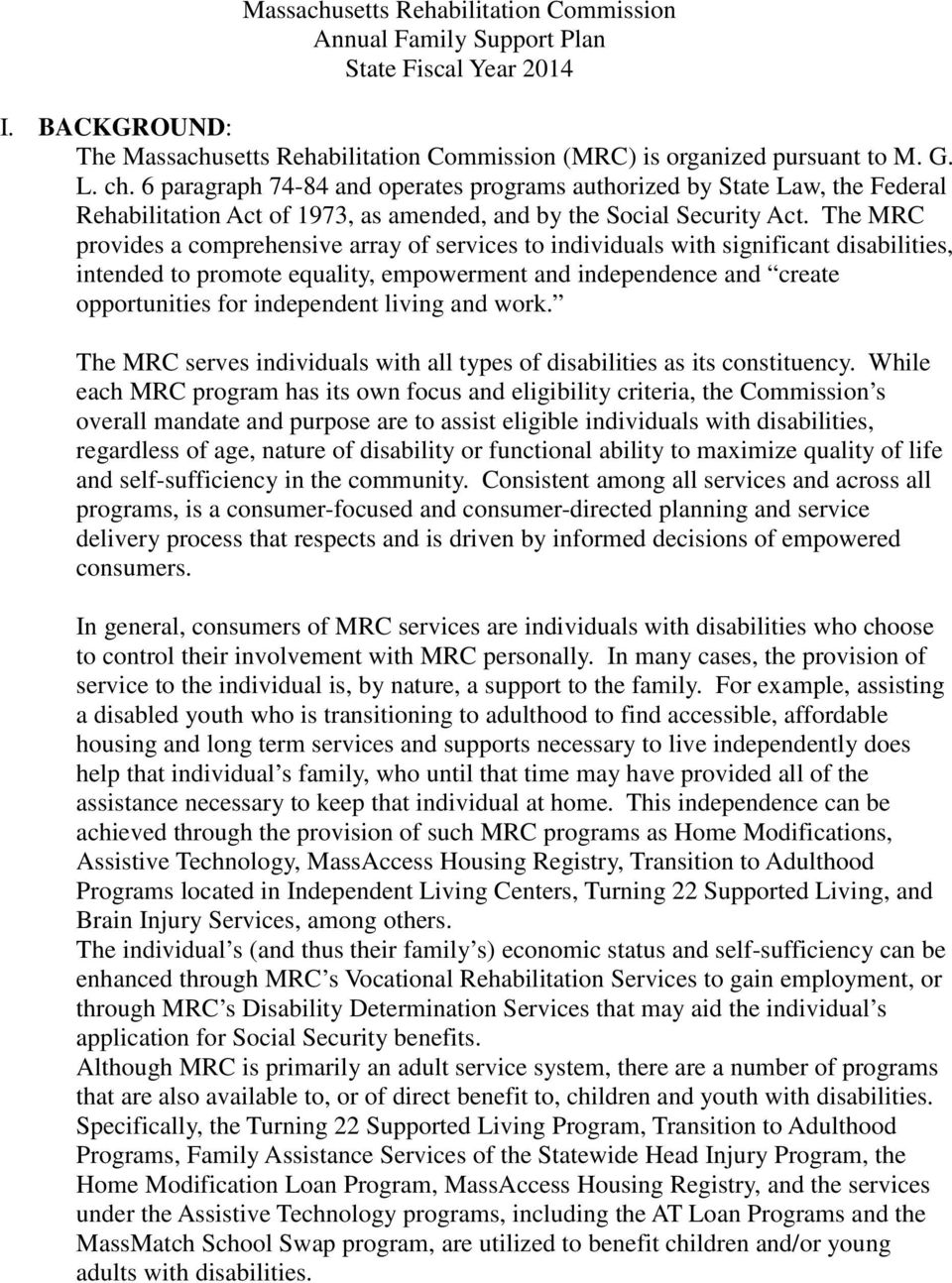 The MRC provides a comprehensive array of services to individuals with significant disabilities, intended to promote equality, empowerment and independence and create opportunities for independent