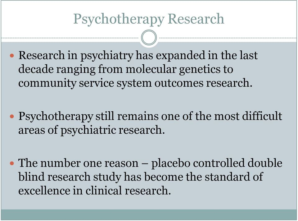 Psychotherapy still remains one of the most difficult areas of psychiatric research.