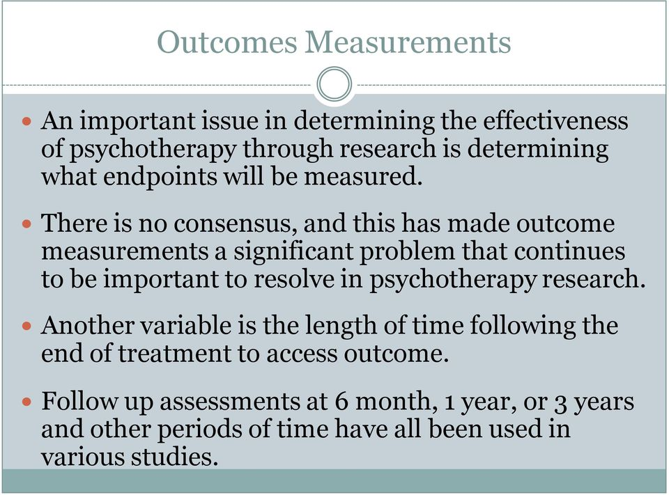There is no consensus, and this has made outcome measurements a significant problem that continues to be important to resolve in
